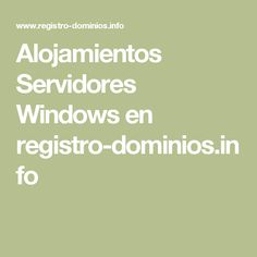 Alojamientos Servidores Windows en registro-dominios.info