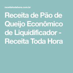 Receita de Pão de Queijo Econômico de Liquidificador - Receita Toda Hora