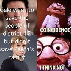 Not Gale.This is kind of funny, but it seems cruel to Gale.  He saved a lot of people, I don't think he chose not to save Peeta's family. What about Madge? He did what he could. I am not a Gale fan but I don't think he deserves this.