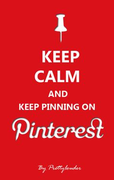 Keep Calm and keep pinning on Pinterest by Pretty Louder #keepcalm #keepcalmpinterest #pinterest