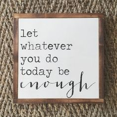 let whatever you do today be enough sign | you are enough | inspirational sign | inspirational quote | gift for mom