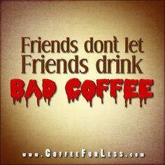 Coffee Humor | coffee # humor exactly not a true friend tsk tsk
