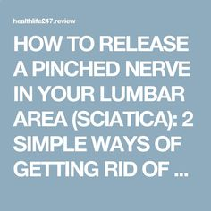 HOW TO RELEASE A PINCHED NERVE IN YOUR LUMBAR AREA (SCIATICA): 2 SIMPLE WAYS OF GETTING RID OF THE PAIN | Sciatica - How to cure