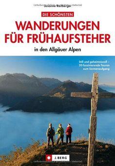 Die schönsten Wanderungen für Frühaufsteher in den Allgäuer Alpen: Wandern im Allgäu und den Allgäuer Alpen und den Sonnenaufgang am Gipfel erleben. Die schönsten Wanderungen im Allgäu mit Wanderkarte von Susanne Reitberger, http://www.amazon.de/dp/3862460339/ref=cm_sw_r_pi_dp_SVt7rb0BSG7P7