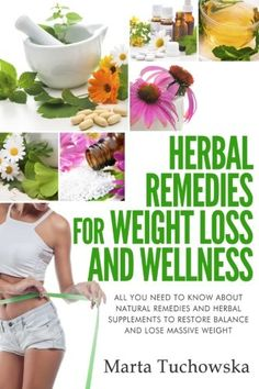 Herbal Remedies for Weight Loss and Wellness: All You Need to Know About Natural Remedies and Herbal Supplements to Restore Balance and Lose Massive Weight Reviews