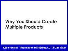 Why you should create multiple products by Kay Franklin via slideshare