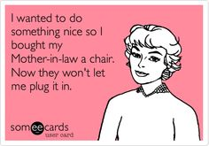 I wanted to do something nice so I bought my Mother-in-law a chair. Now they won't let me plug it in.