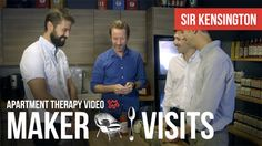 Maker Visits with Maxwell: Sir Kensingtons (Video!)  Apartment Therapy