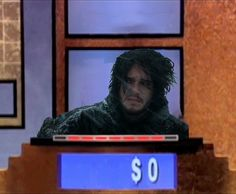 You know nothing, Jon Snow. (I have to admit, this made me laugh out loud harder than I thought it would). :)
