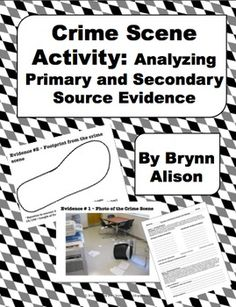 Crime Scene Activity: Analyzing Primary and Secondary Source EvidenceThe Case of the Student Teacher Gone Missing is an activity that asks students to solve a crime based on their analysis of evidence. First students must classify the twelve pieces of evidence as primary or secondary source evidence.