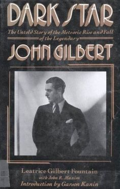 ''Dark Star: The Untold Story of the Meteoric Rise and Fall of Legendary Silent Screen Star John Gilbert'' by Leatrice Gilbert Fountain, John B. Maxim