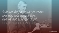 We are very near to greatness: one step and we are safe: can we not take the leap?