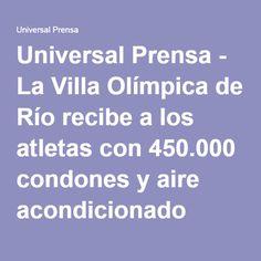 Universal Prensa - La Villa Olímpica de Río recibe a los atletas con 450.000 condones y aire acondicionado