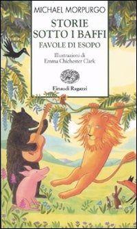 Storie sotto i baffi. Favole di Esopo è un libro di Michael Morpurgo pubblicato da Einaudi Ragazzi nella collana Storie e rime: acquista su IBS a 4.25€!