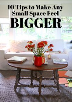 10 Tips To Make Any Small Space (Feel) Bigger