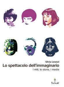 Lo spettacolo dell'immaginario, Silvia Leonzi, Tunué