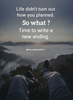 Life didn't turn out how you planned. So what? Time to write a new ending. #Positivequotes #Positivelifequotes #Positiveenergy #Lifequotes #Relatablequotes #Determinationquote #Wisdomquotes #Jayshettyquotes #Deepquotes #Emotionalquotes #Beautifulquotes #Motivationalquotes #Inspirationalquotes #Lifequotes #Dailyquotes #Hardworkquotes #Disciplinequotes #Quotes  #Amazingquotes #Awesomequotes #Quoteoftheday #Quotetoinspireyou #Quotesandsayings  #therandomvibez True Quotes About Life, Positive Quotes For Life, Motivational Quotes For Life, Good Life Quotes, Mood Quotes, Wisdom Quotes, Daily Quotes, Qoutes, Amazing Inspirational Quotes