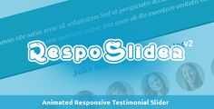 RespoSlider - Responsive Testimonial Slider . RespoSlider was built to serve up the best responsive testimonial jQuery slider. We plan to maintain this plugin and provide support to users implementing RespoSlider into their sites. Responsive web design can be tricky, but I hope that RespoSlider serves to uncomplicate the process, just a little