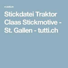 Stickdatei Traktor Claas Stickmotive - St. Gallen - tutti.ch