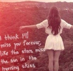 I think  I'll miss you forever..