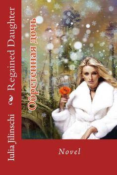 Regained Daughter: Novel (Volume 1) (Russian Edition) by ... https://www.amazon.com/dp/1539113124/ref=cm_sw_r_pi_dp_x_LgowybQGPNEK1