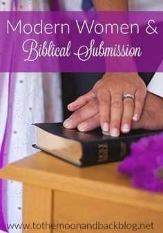 Does biblical submission have a place in the modern Christian woman's life?