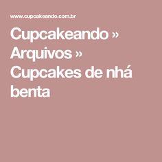 Cupcakeando » Arquivos » Cupcakes de nhá benta