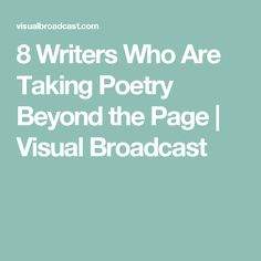 8 Writers Who Are Taking Poetry Beyond the Page | Visual Broadcast