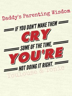 Daddy's Parenting Wisdom - Do you kids behave better for him than for you? Mine do and my husband says he knows why. Read his possibly unintentionally funny quotes! | humor | parenting