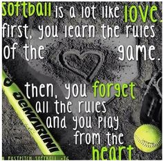 Softball Truth! Softball is a lot like LOVE! Play from the HEART!
