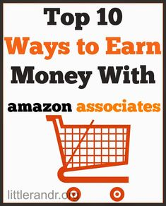 Top 10 Ways to Earn Money With Amazon Associates - Work @ Home Blogger Series