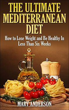 The Ultimate Mediterranean Diet: How to Lose Weight and Be Healthy In Less Than Six Weeks (Mediterranean Diet For Beginners) - http://www.books-howto.com/the-ultimate-mediterranean-diet-how-to-lose-weight-and-be-healthy-in-less-than-six-weeks-mediterranean-diet-for-beginners/