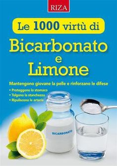 Le 1000 virtu di bicarbonato e limone by Edizioni Riza - issuu Home Remedies, Natural Remedies, 1200 Calories, All You Can, Vegan Lifestyle, You Are Beautiful, Health And Wellbeing, Wine Recipes, Good To Know