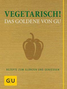 Vegetarisch! Das Goldene von GU: Rezepte zum Glänzen und Genießen, Gräfe und Unzer 2011, ISBN-13: 978-3833822018