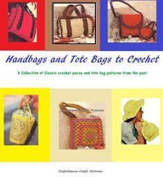 Handbags and Tote Bags to Crochet - A Collection of Classic Crochet Purse and Tote Bag patterns from the past eBook: Craftdrawer Craft Patterns, Bookdrawer: Kindle Store
