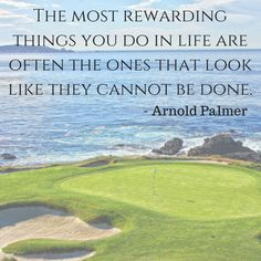 """""""The most rewarding things you do in life are often the ones that look like they cannot be done."""" - Arnold Palmer #golf #quotes #arnoldpalmer"""