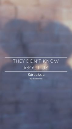 They Don't Know About Us • Take Me Home Lockscreen — ctto: @stylinsonphones