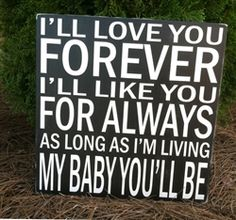 """I'll love you forever, I'll like you for always, as long as I'm living my baby you'll be Small 6""""x6"""" hand painted wood block sign-reminds me of my mom:)"""