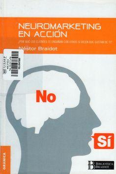 Título: Neuromarketing en acción : ¿por qué tus clientes te engañan con otros si dicen que gustan de ti? / Autor: Braidot, Néstor / Ubicación; Biblioteca FCCTP - USMP 1er. Piso / Código: 658.8342 B81
