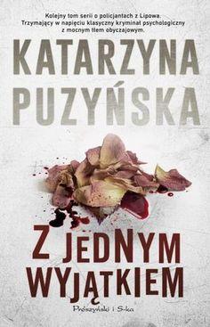"""Katarzyna Puzyńska, """"Z jednym wyjątkiem"""", Prószyński i S-ka, Warszawa 2015. 742 stron"""