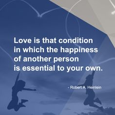 Love is that condition in which the happiness of another person is essential to your own. #Quotes #Quote