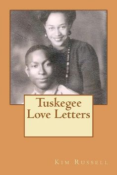 Tuskegee Love Letters by Kim Russell, http://www.amazon.com/dp/061559154X/ref=cm_sw_r_pi_dp_bf9Rpb133KH39