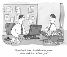 """""""Sometimes I think the collaborative process would work better without you. Vey cartoon from The New Yorker. Political Cartoons, Funny Cartoons, Business Cartoons, Without You, Print Magazine, The New Yorker, Collaboration, Framed Prints, Wellness"""