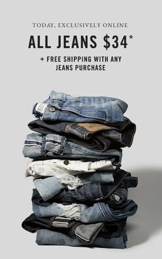 Today, Exclusively Online - All Jeans $34* + Free Shipping with Any Jeans Purchase AF 1.25
