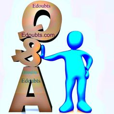 Any Answer, Any Question Online. No Need To Wait For Your Answer. Post It Get It. So Share Your Views At http://www.edoubts.com
