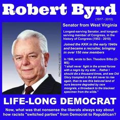 "Robert Byrd, segregationist and the Democrats' ""Conscience of the Senate"" through Liberal Hypocrisy, Liberal Logic, Stupid People, We The People, Black People, Mafia, Louisiana, Robert Byrd, Socialism"
