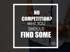 It's not always a good sign that you don't have any competition in your business. Small Business Development, Competition, Sign, This Or That Questions, Signs, Board