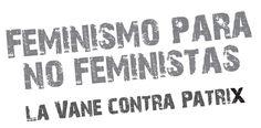 Algo divertidillo que encontré por allí:  http://www.femiteca.com/IMG/pdf/Feminismo_Para_No_Feministas_DEF-1.pdf