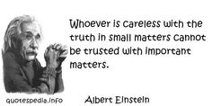 Whoever is careless with the truth in small matter by Albert ...