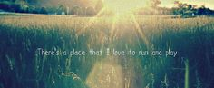 There's a place that I love to run and play